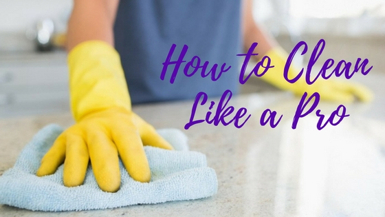 How To Clean Like A Pro